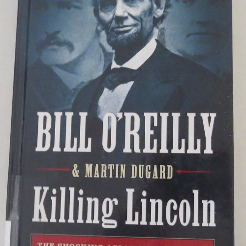 Killing Lincoln by Bill O'Reilly & Martin Dugard`