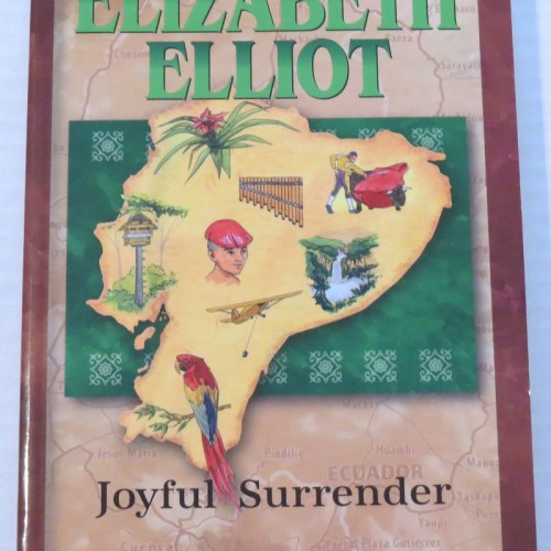 Elisabeth Elliot: Joyful Surrender by Janet & Geoff Benge