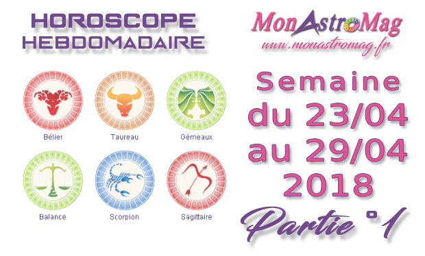 Horoscope du 23 au 29 Avril 2018 - Part°1