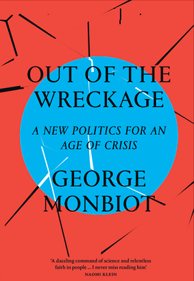 Image result for Out of the Wreckage. A New Politics for an Age of Crisis. George Monbiot. Verso 2017.