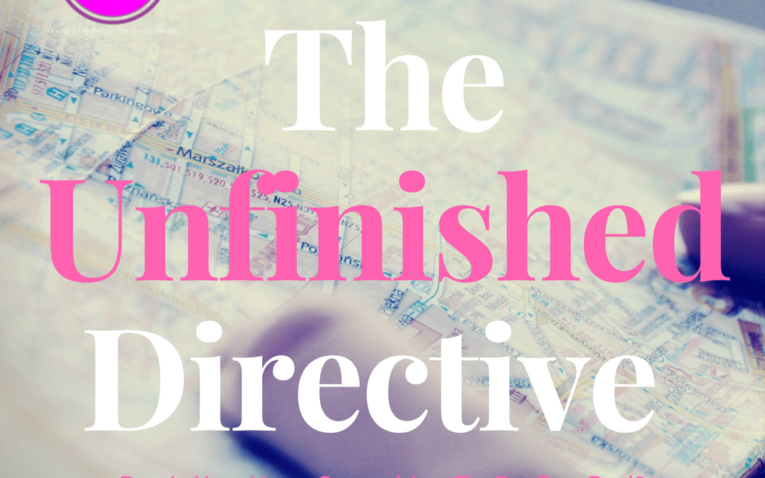 The Unfinished Directive- Don't You Have Something To Do For God?