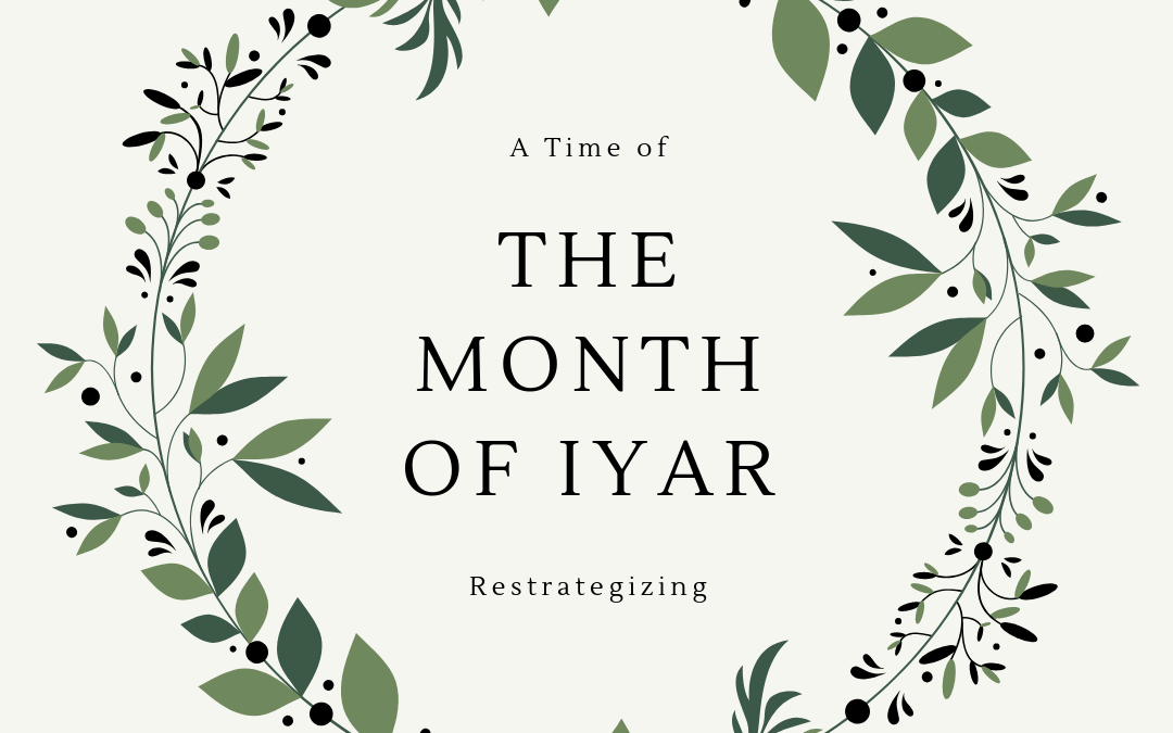 A Time of Restrategizing- The Month of Iyar