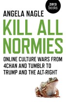 (Excerpt) Kill All Normies: Online Culture Wars From 4Chan And Tumblr To Trump And The Alt-Right