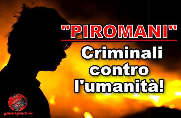 piromane, terrorista criminale