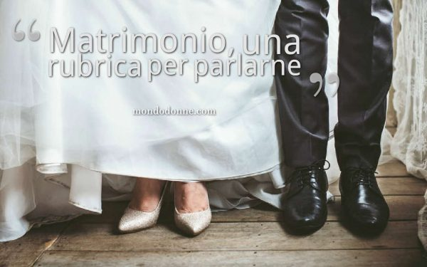 Matrimoni unarubrica per parlarne