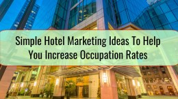 Simple Hotel Marketing Ideas To Help You Increase Occupation Rates