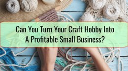 Can You Turn Your Craft Hobby Into A Profitable Small Business