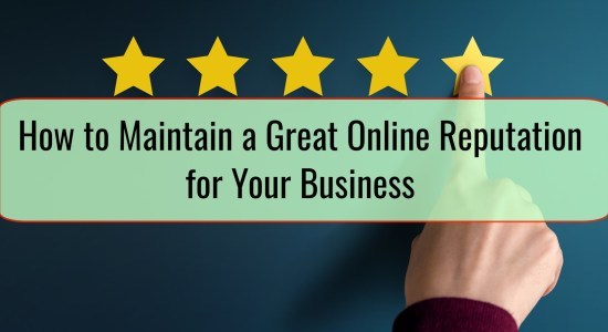 How to Maintain a Great Online Reputation for Your Business
