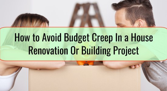 How to Avoid Budget Creep In a House Renovation Or Building Project