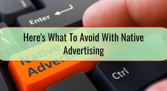 Here's What To Avoid With Native Advertising