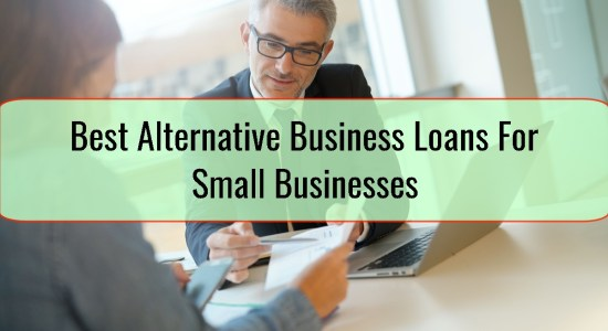 Best Alternative Business Loans For Small Businesses