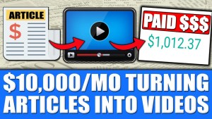 How to Turn Articles Into Videos For Free (Easiest Way To Create a $10,000/MO Side Hustle)