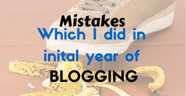 Mistakes I did in intial Year of Blogging