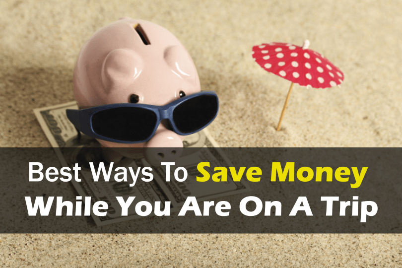 Best Ways To Save Money While You Are On A Trip