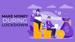 Make Money online from home in Lockdown