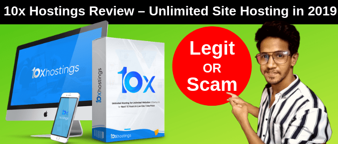 10xHostings Review – Unlimited Site Hosting in 2019 | Legit or Scam?