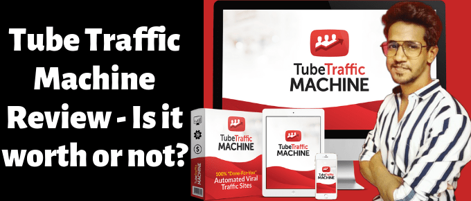 Tube Traffic Machine Review : Unlimited Web Traffic Machine or SCAM?