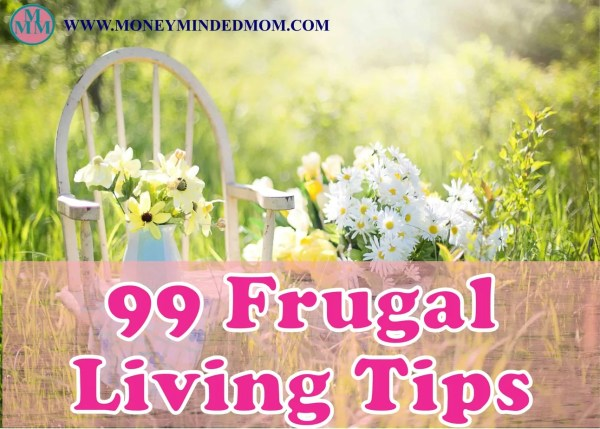 99 Frugal Living Tips ~ Frugal Living is a way of life everyone should adapt to. It is about making smart decisions about how you spend your money. Read my post on easy frugal living tips that will help you save more money.