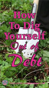 How To Dig Yourself Out of Debt. Ready to Get Out of Debt? Take these steps to save money, earn money and get rid of your debt.