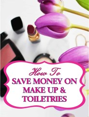 Save Money on Make up and Toiletries