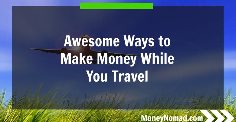 Awesome Ways to Make Money While You Travel