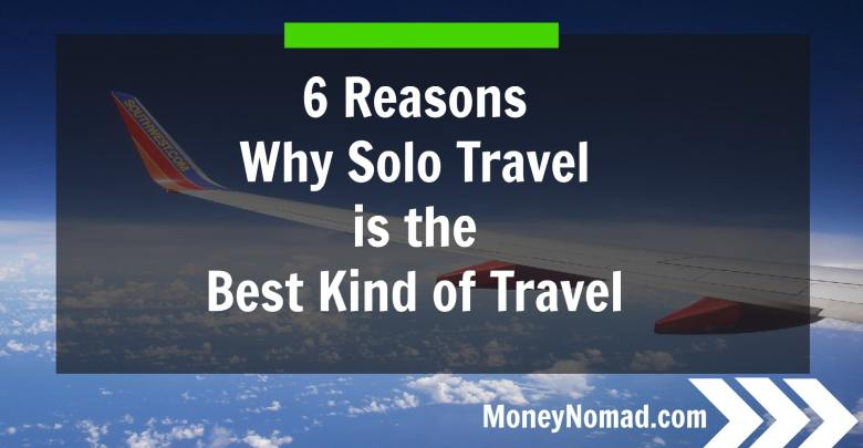 6 Reasons Why Solo Travel is the Best Kind of Travel
