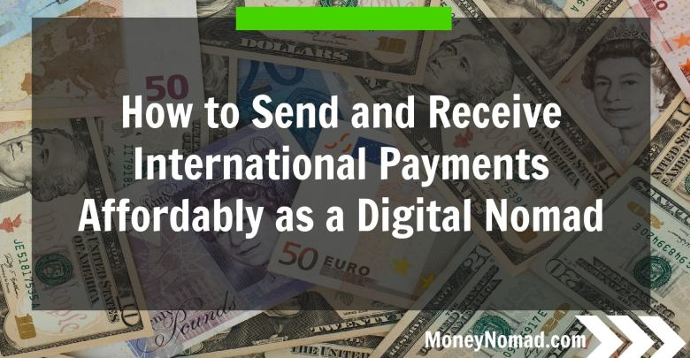 How to Send and Receive International Payments Affordably as a Digital Nomad
