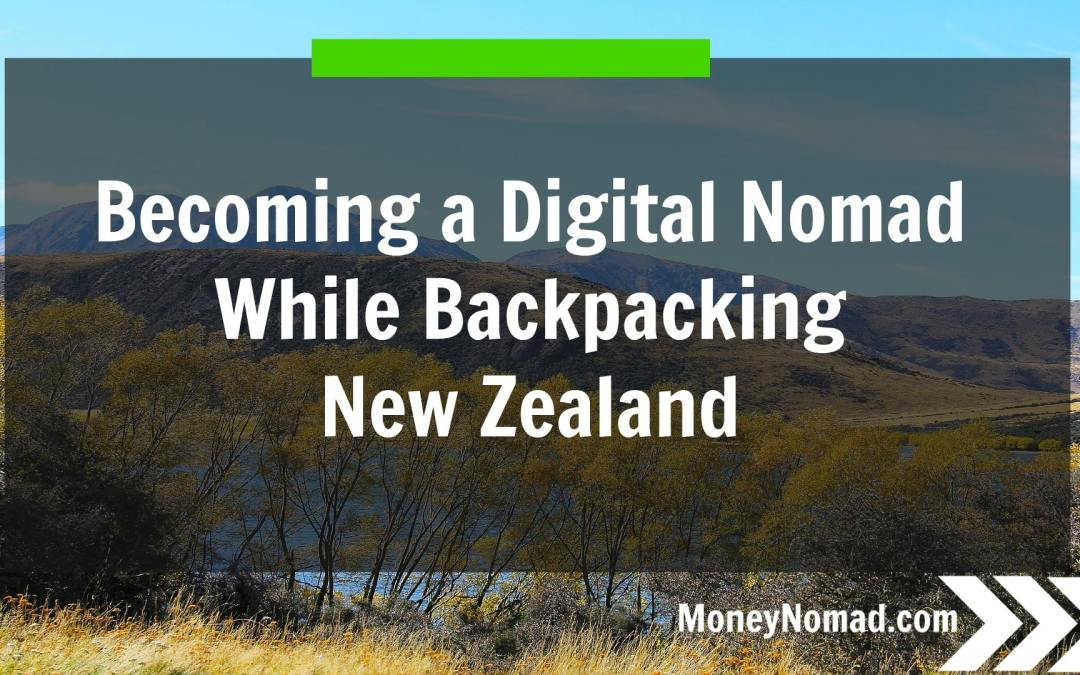 Becoming a Digital Nomad While Backpacking New Zealand