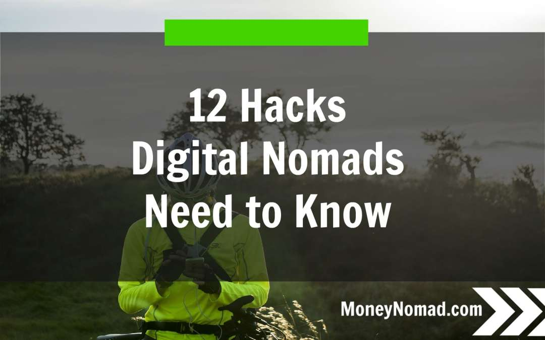 12 Hacks Digital Nomads Need to Know