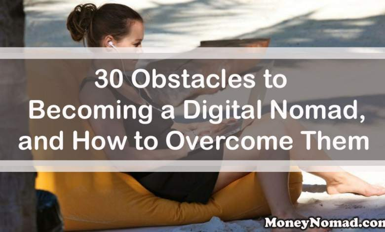 Photo of 30 Obstacles to Becoming a Digital Nomad, and How to Overcome Them