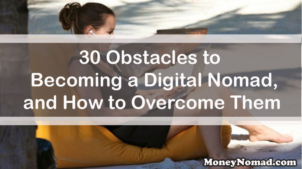 30 Obstacles to Becoming a Digital Nomad, and How to Overcome Them