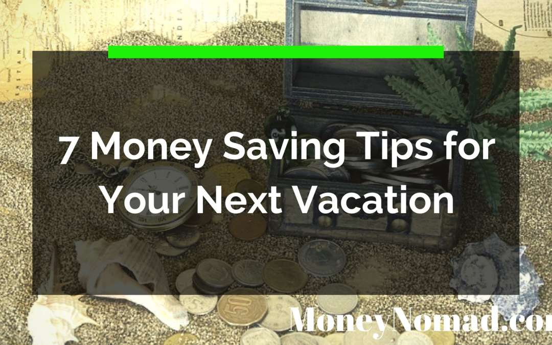 7 Money Saving Travel Tips for Your Next Vacation