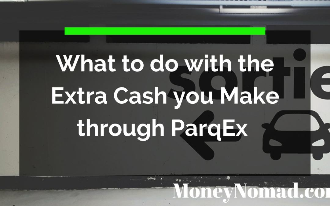 What to do with the Extra Cash you Make through ParqEx