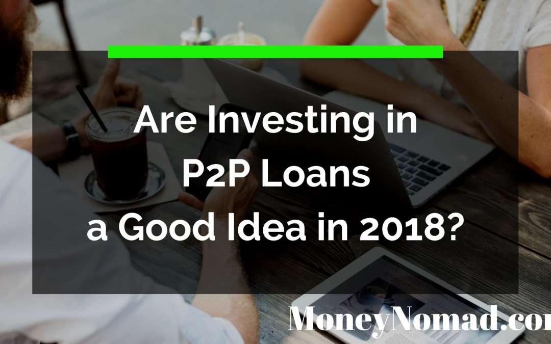 Are Investing in P2P Loans a Good Idea in 2018?