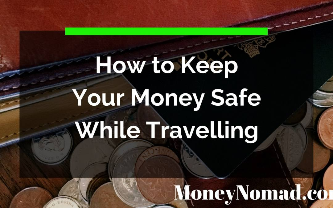 How to Keep Your Money Safe While Travelling