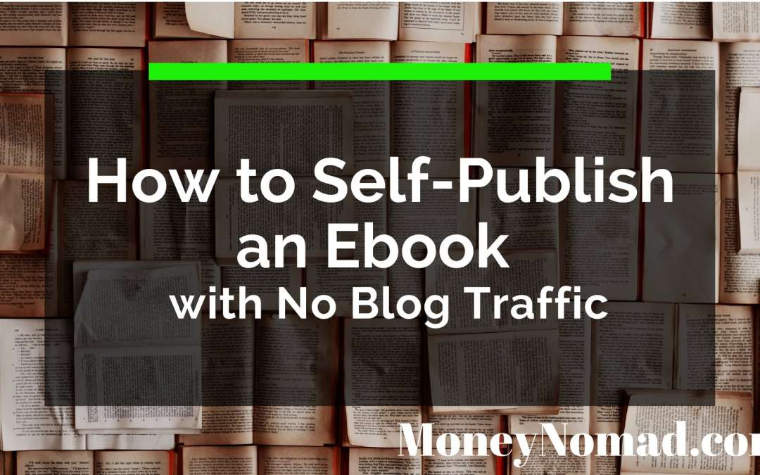 How to Self-Publish an Ebook with No Blog Traffic