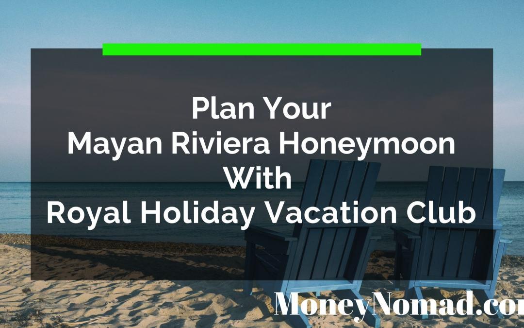 Plan Your Mayan Riviera Honeymoon With Royal Holiday Vacation Club