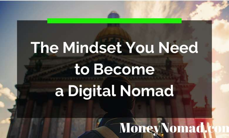 The Mindset You Need to Become a Digital Nomad