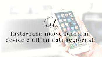 Instagram_ nuove funzioni, device e ultimi dati aggiornati