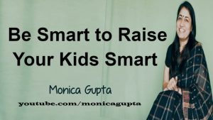 Parenting Challenges – Be Smart to Raise Your Kids Smart – Parenting Tips in Hindi – Monica Gupta
