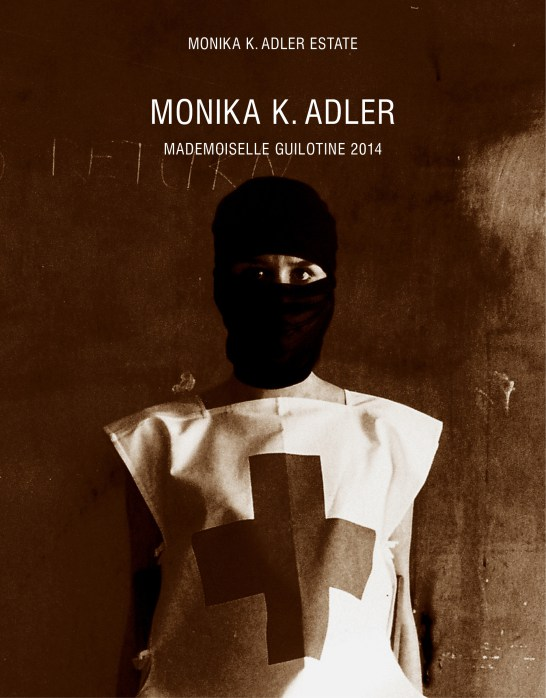 Monika K. Adler Estate – Mademoiselle Guillotine, 2014 Authors: Robert Smart, Nicola Carley, Monika K. Adler