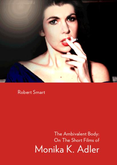 The Ambivalent Body of the Short Films of Monika K. Adler by Robert Smart