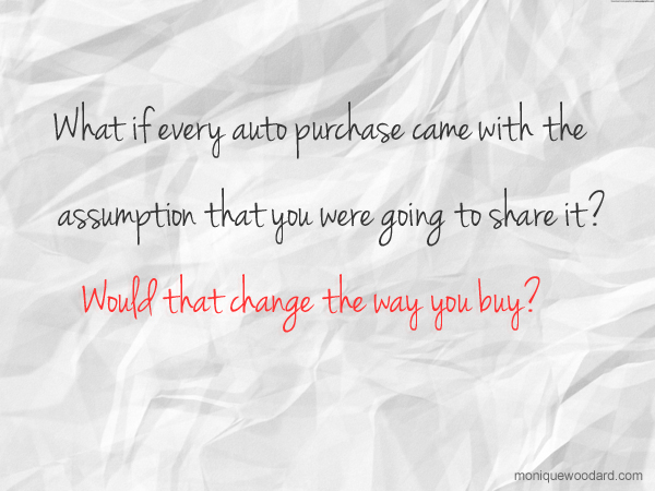 What if every auto purchase came with the assumption that you were going to share it?