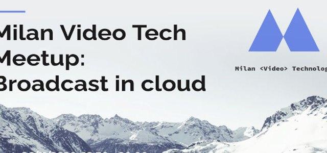 Milano Video Tech Meetup: Broadcast in cloud!
