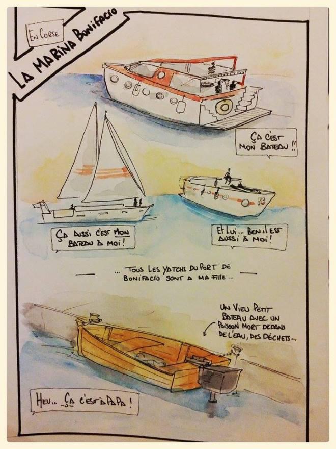 """""""-Ça c'est mon bateau !! -Ça aussi c'est MON bateau à moi !  -Et lui ... ben il est aussi à moi !""""  [... Tous les yachts du port de Bonifacio sont a ma fille ...] [Un vieux petit bateau avec un poisson mort dedans, de l'eau, des déchets ...] """"-Heu ... ça c'est à papa !"""""""