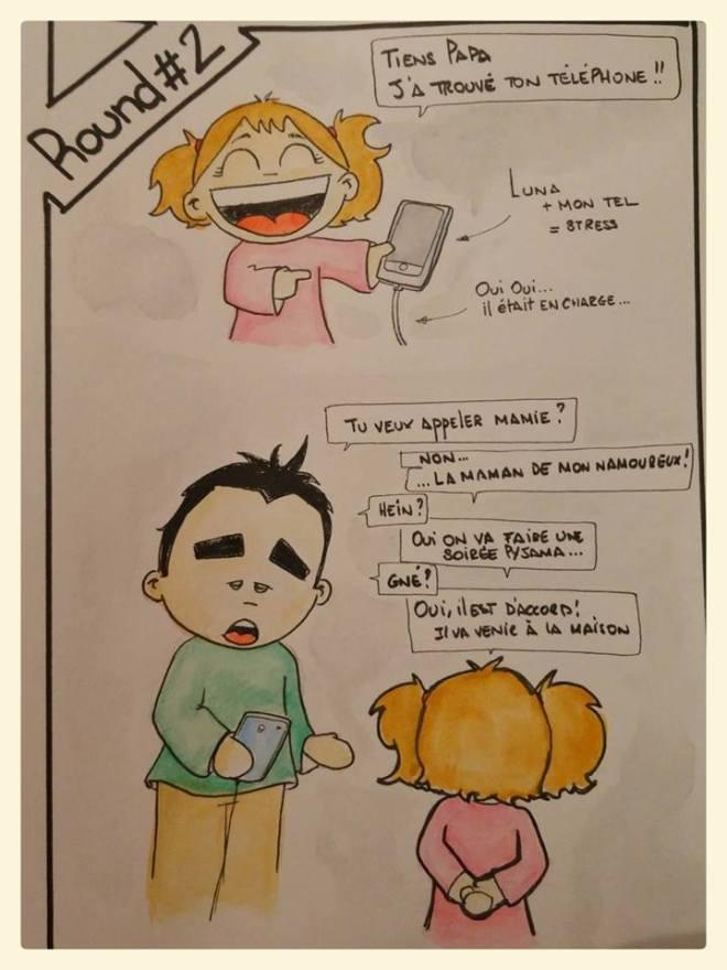 """""""-Tiens papa  J'a trouvé ton téléphone !!"""" [Luna + mon tel = stress] [Oui oui ... il était en charge ...] """"-Tu veux appeler mamie ? -Non ... ... La maman de mon namoureux -Hein ? -Oui, on va faire une soirée pyjama ... -Gné ? -Oui, il est d'accord ! Il va venir à la maison """""""
