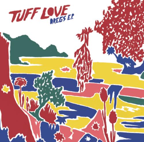 Review: Tuff Love 'Dregs' EP
