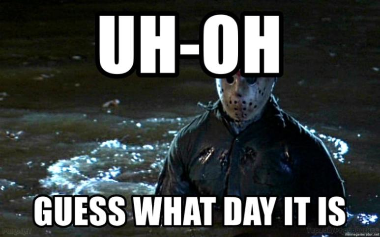 Jason Voorhees from Friday the 13th meme says, 'Uh-oh guess what day it is?""