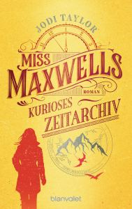 Miss Maxwells kurioses Zeitarchiv - Die Chroniken von St. Mary's Band 1 von Jodi Taylor