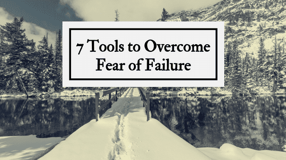 7 tools to overcome fear of failure
